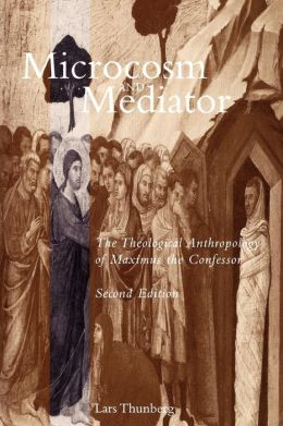 Microcosm and Mediator: The Theological Anthropology of Maximus the Confessor