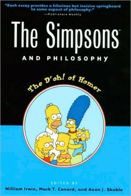 The Simpsons and Philosophy: The D'oh! of Homer (Popular Culture and Philosophy Series)
