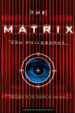 Matrix and Philosophy: Welcome to the Desert of the Real (Popular Culture and Philosophy Series)