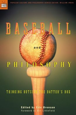 Baseball and Philosophy (Popular Culture and Philosophy Series): Thinking Outside the Batter's Box