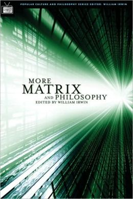 More Matrix and Philosophy: Revolutions and Reloaded Decoded (Popular Culture and Philosophy Series)