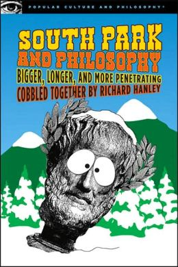 South Park and Philosophy: Bigger, Longer, and More Penetrating (Popular Culture and Philosophy Series)