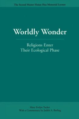 Worldly Wonder: Religions Enter Their Ecological Phase