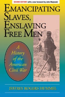 Emancipating Slaves, Enslaving Free Men: A History of the American Civil War