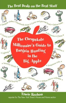 The Cheapskate Millionaire's Guide to Bargain Hunting in the Big Apple: The Best Deals on the Best Stuff