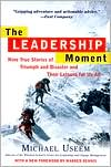 Leadership Moment: Nine True Stories of Triumph and Disaster and Their Lessons for Us All