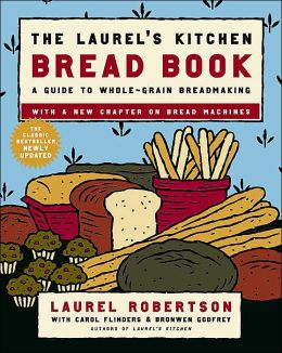 Laurel's Kitchen Bread Book: A Guide to Whole-Grain Breadmaking