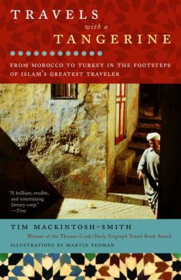 Travels with a Tangerine: From Morocco to Turkey in the Footsteps of Islam's Greatest Traveler