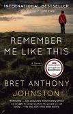 Book Cover Image. Title: Remember Me Like This, Author: Bret Anthony Johnston