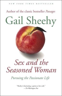 Sex & the Seasoned Woman: Pursuing the Passionate Life