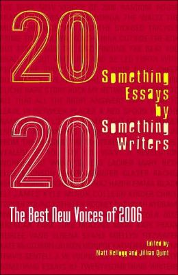 Twentysomething Essays by Twentysomething Writers: The Best New Voices of 2006