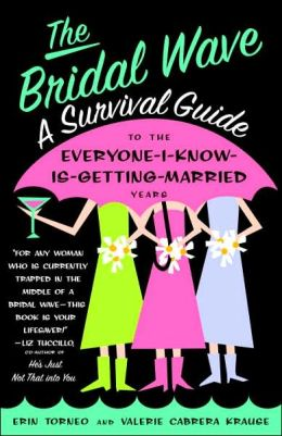 The Bridal Wave: A Survival Guide to the Everyone I Know is Getting Married Years