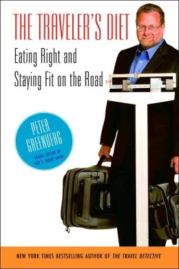The Traveler's Diet: Eating Right and Staying Fit on the Road