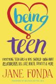 Book Cover Image. Title: Being a Teen:  Everything Teen Girls & Boys Should Know About Relationships, Sex, Love, Health, Identity & More, Author: Jane Fonda