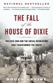 Book Cover Image. Title: The Fall of the House of Dixie:  The Civil War and the Social Revolution That Transformed the South, Author: Bruce Levine