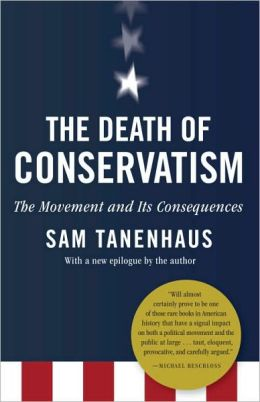 The Death of Conservatism: A Movement and Its Consequences