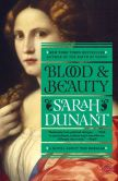 Book Cover Image. Title: Blood and Beauty:  The Borgias, Author: Sarah Dunant