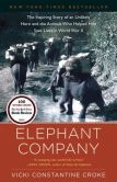 Book Cover Image. Title: Elephant Company:  The Inspiring Story of an Unlikely Hero and the Animals Who Helped Him Save Lives in World War II, Author: Vicki Constantine Croke