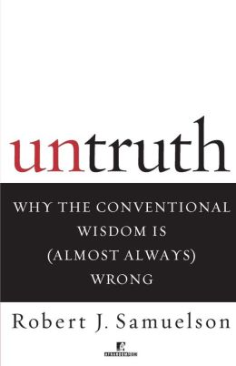 Untruth: Why the Conventional Wisdom Is (Almost Always) Wrong