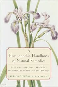 A Homeopathic Handbook of Natural Remedies: Safe and Effective Treatment of Common Ailments and Injuries