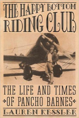 The Happy Bottom Riding Club: The Life and Times of Pancho Barnes