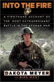 Book Cover Image. Title: Into the Fire:  A Firsthand Account of the Most Extraordinary Battle in the Afghan War, Author: Dakota Meyer
