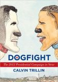 Book Cover Image. Title: Dogfight:  The 2012 Presidential Campaign in Verse, Author: Calvin Trillin