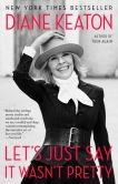Book Cover Image. Title: Let's Just Say It Wasn't Pretty, Author: Diane Keaton