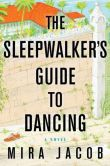 Book Cover Image. Title: The Sleepwalker's Guide to Dancing:  A Novel, Author: Mira Jacob