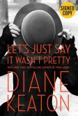 Book Cover Image. Title: Let's Just Say It Wasn't Pretty (Signed Book), Author: Diane Keaton
