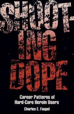 Shooting Dope: Career Patterns of Hard-Core Heroin Users