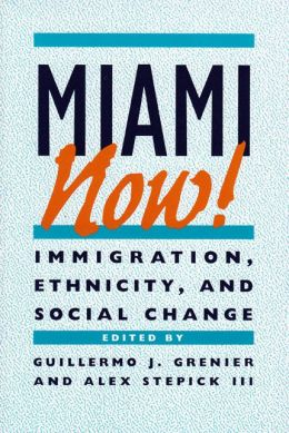 Miami Now!: Immigration, Ethnicity, and Social Change