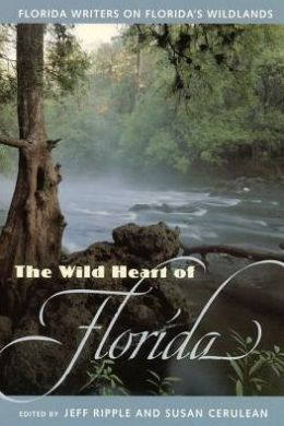 The Wild Heart of Florida: Florida Writers on Florida's Wildlands