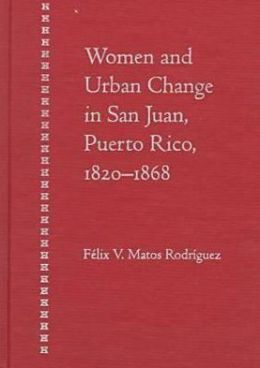 Women and Urban Change in San Juan, Puerto Rico, 1820-1868