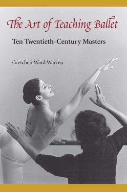 Art of Teaching Ballet: Ten Twentieth-Century Masters