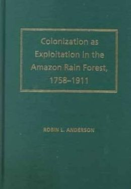 Colonization as Exploitation in the Amazon Rain Forest, 1758-1911