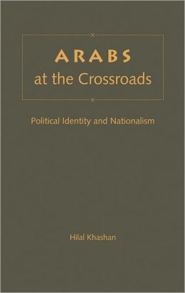 Arabs at the Crossroads: Political Identity and Nationalism