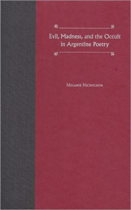 Evil, Madness, and the Occult in Argentine Poetry