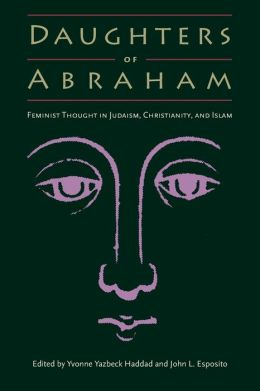 Daughters of Abraham: Feminist Thought in Judaism, Christianity, and Islam
