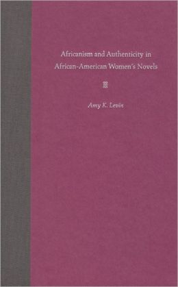 Africanism and Authenticity in African-American Women's Novels
