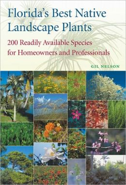 Florida's Best Native Landscape Plants: 200 Readily Available Species for Homeowners and Professionals