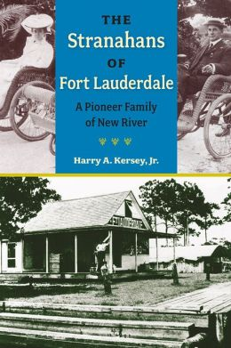 The Stranahans of Fort Lauderdale: A Pioneer Family of New River
