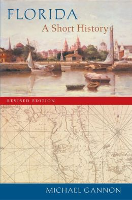 Florida: A Short History (Columbus Quincentenary Series)
