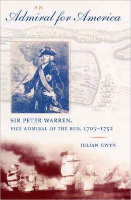 An Admiral for America: Sir Peter Warren,Vice Admiral of the Red, 1703-1752