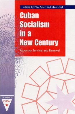 Cuban Socialism in a New Century: Adversity, Survival, and Renewal