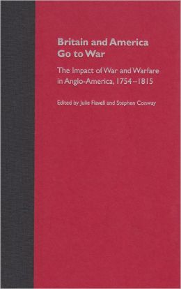 Britain and America Go to War: The Impact of War and Warfare in Anglo-America, 1754-1815