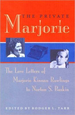 Private Marjorie: The Love Letters of Majorie Kinnan Rawlings to Norton S. Baskin