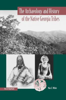 The Archaeology and History of the Native Georgia Tribes (Native Peoples, Cultures, and Places of the Southeastern United States Series)