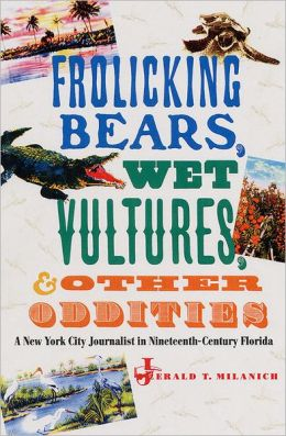 Frolicking Bears, Wet Vultures, and Other Oddities: A New York City Journalist in Nineteenth-Century Florida