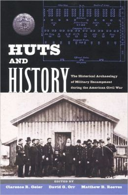 Huts and History: The Historical Archaeology of Military Encampment During the American Civil War